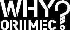 WHY ORIIMEC?